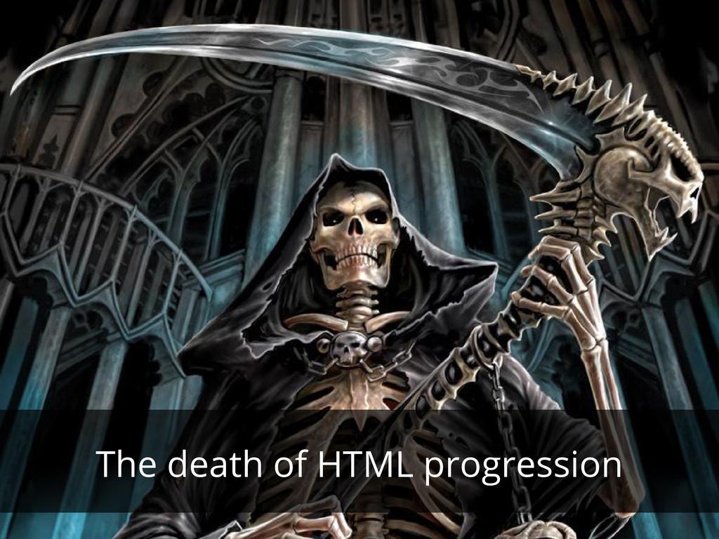 The death of HTML progression