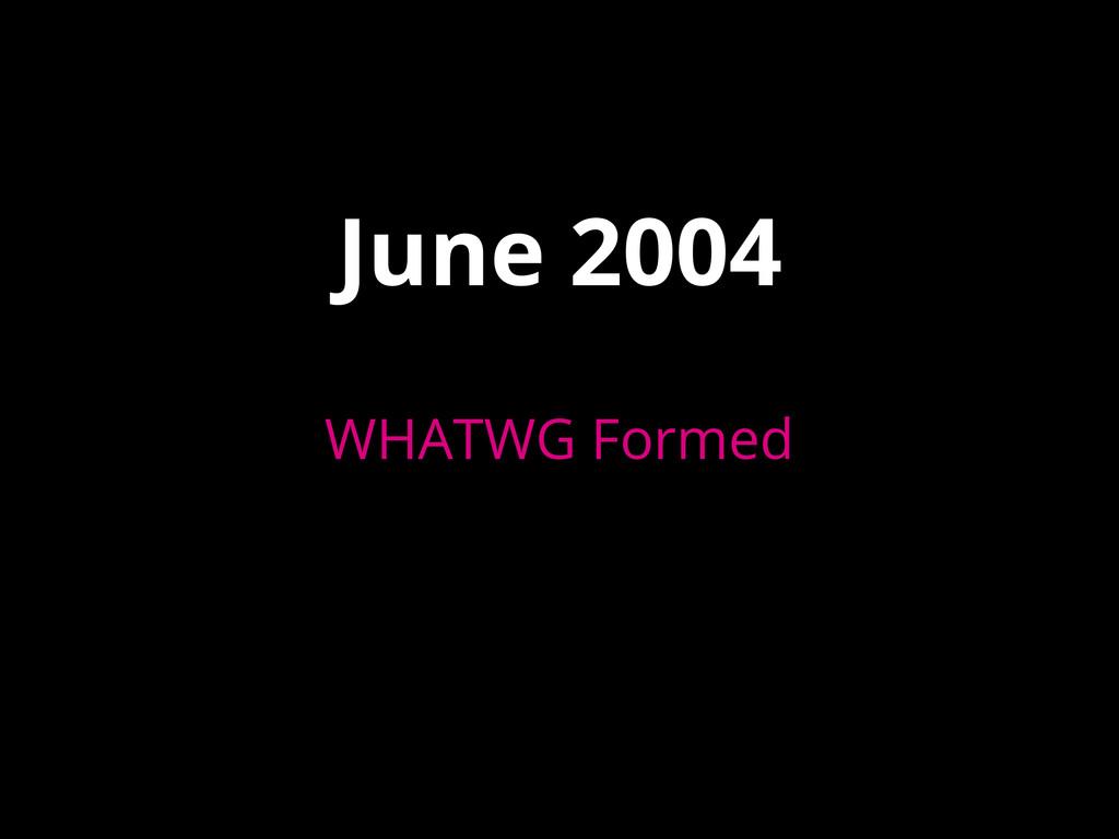June 2004 WHATWG Formed