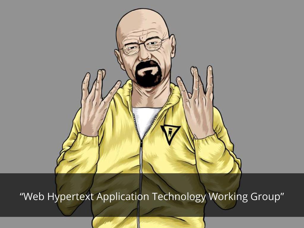 """""""Web Hypertext Application Technology Working G..."""