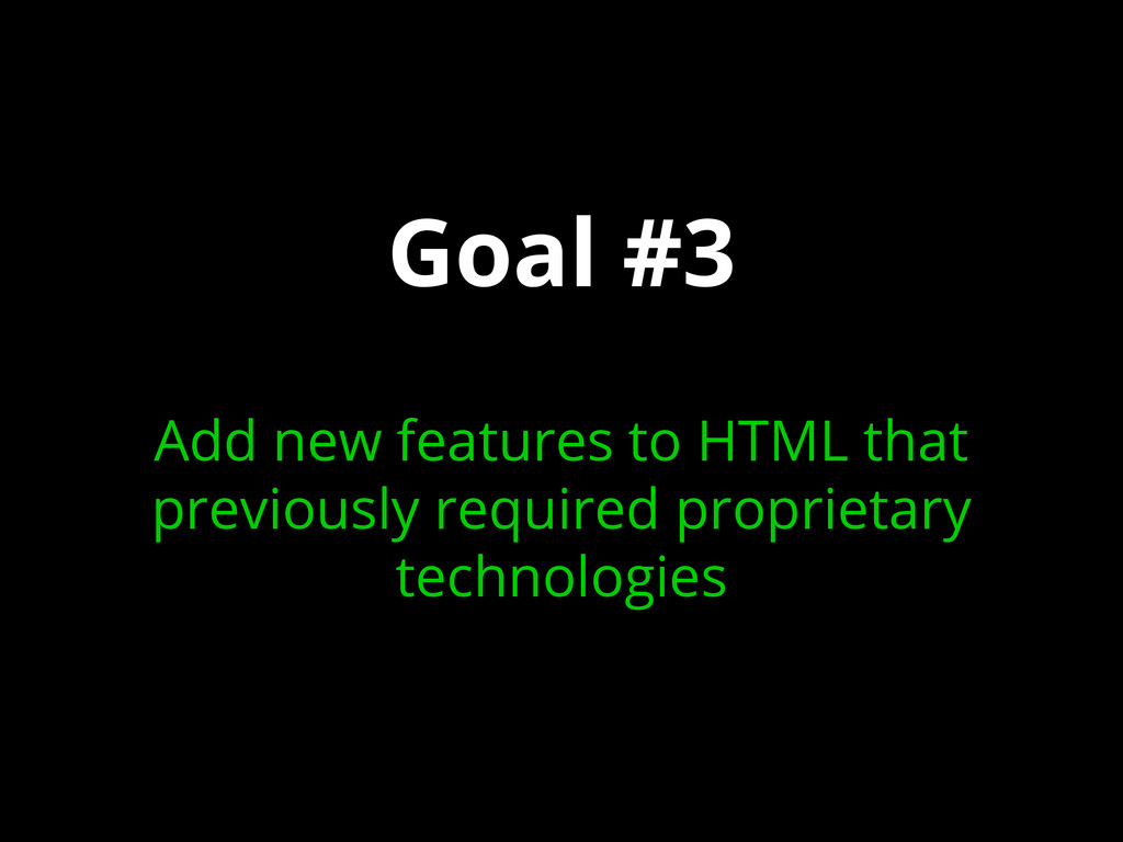 Goal #3 Add new features to HTML that previousl...