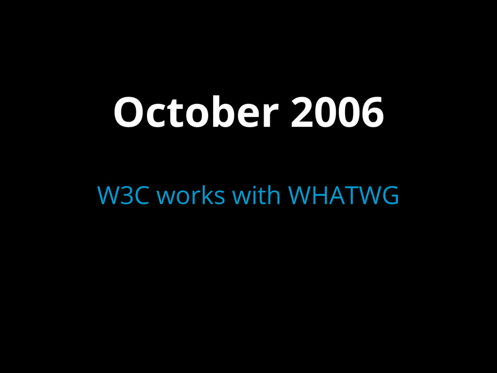 October 2006 W3C works with WHATWG