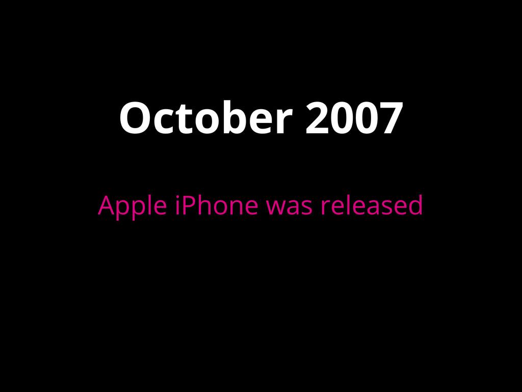 October 2007 Apple iPhone was released