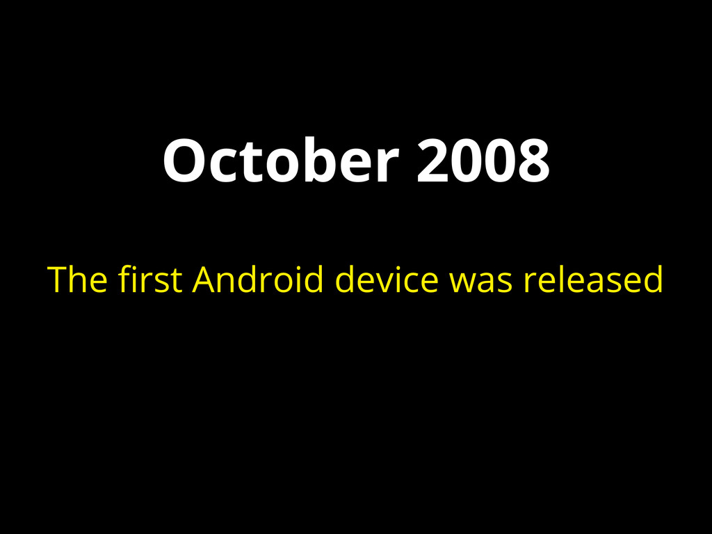 October 2008 The first Android device was relea...