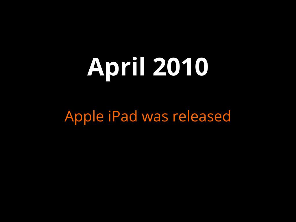 April 2010 Apple iPad was released
