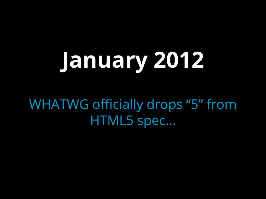 """January 2012 WHATWG officially drops """"5"""" from H..."""