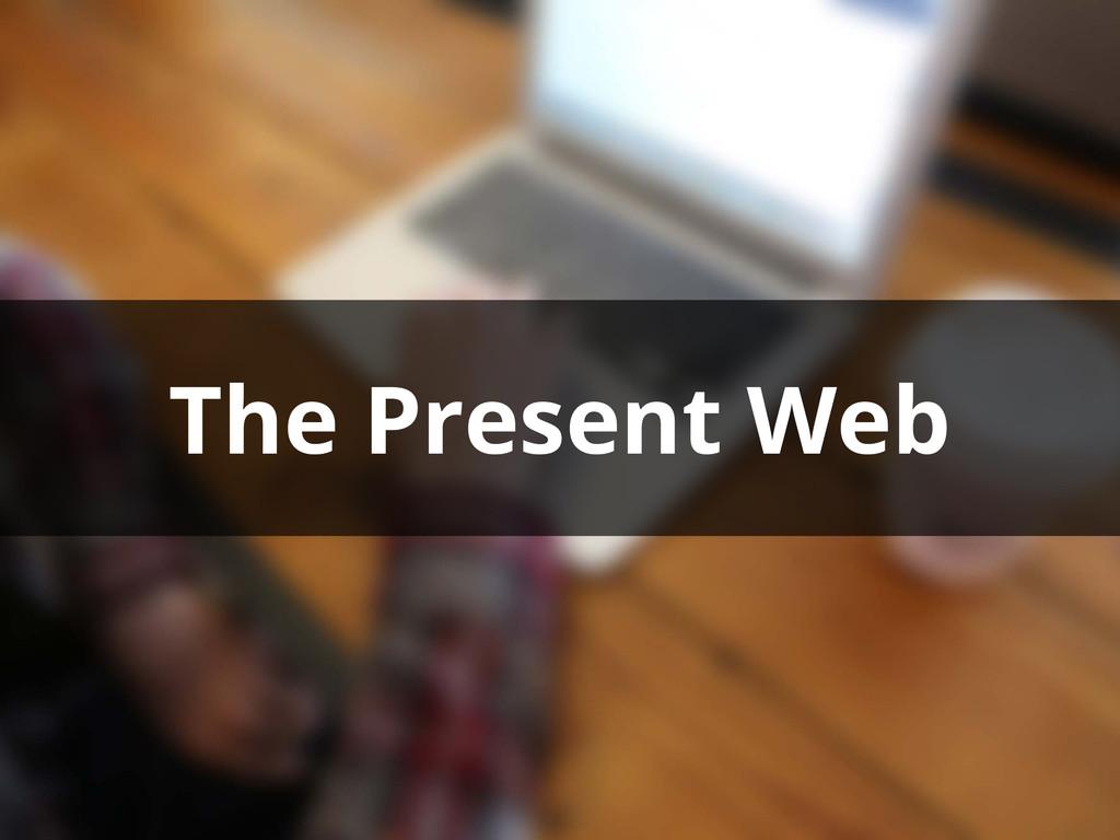 The Present Web