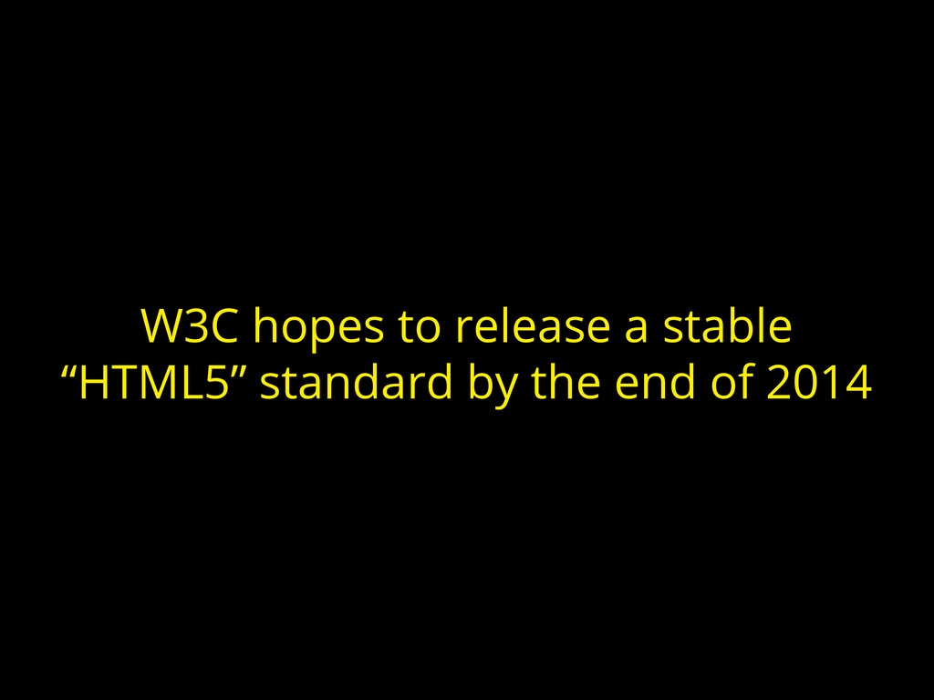 """W3C hopes to release a stable """"HTML5"""" standard ..."""