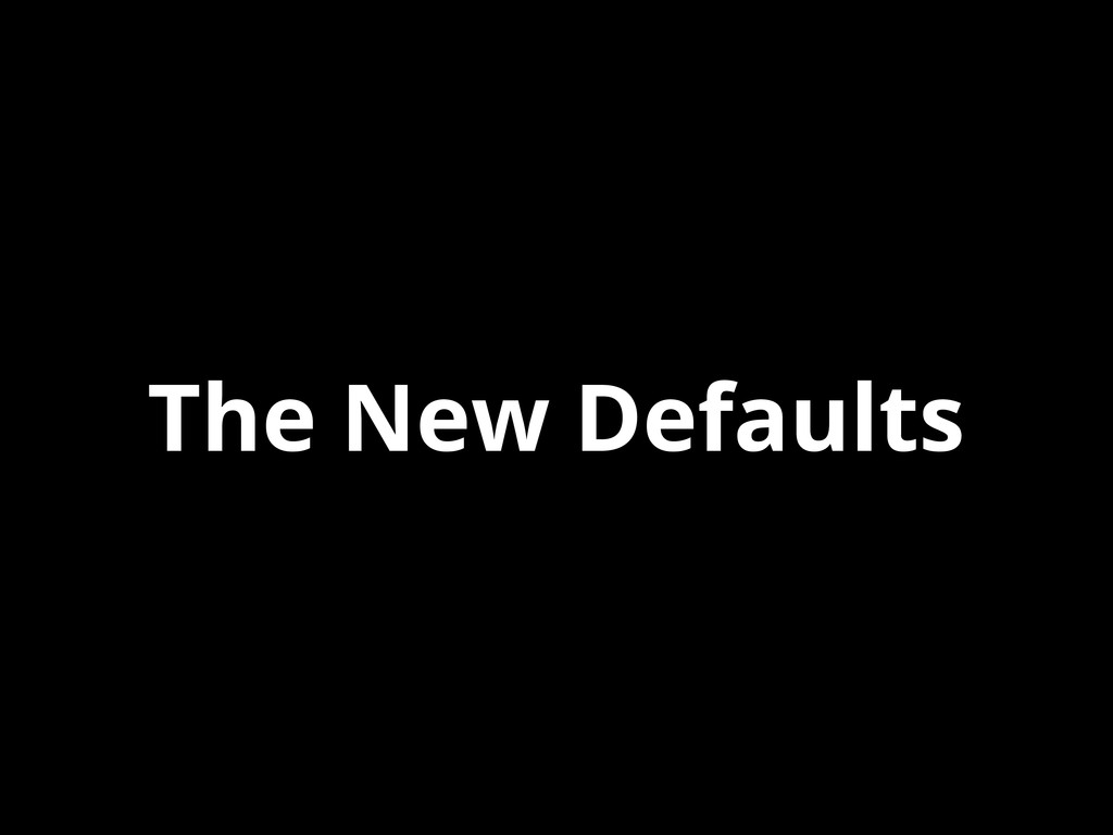 The New Defaults