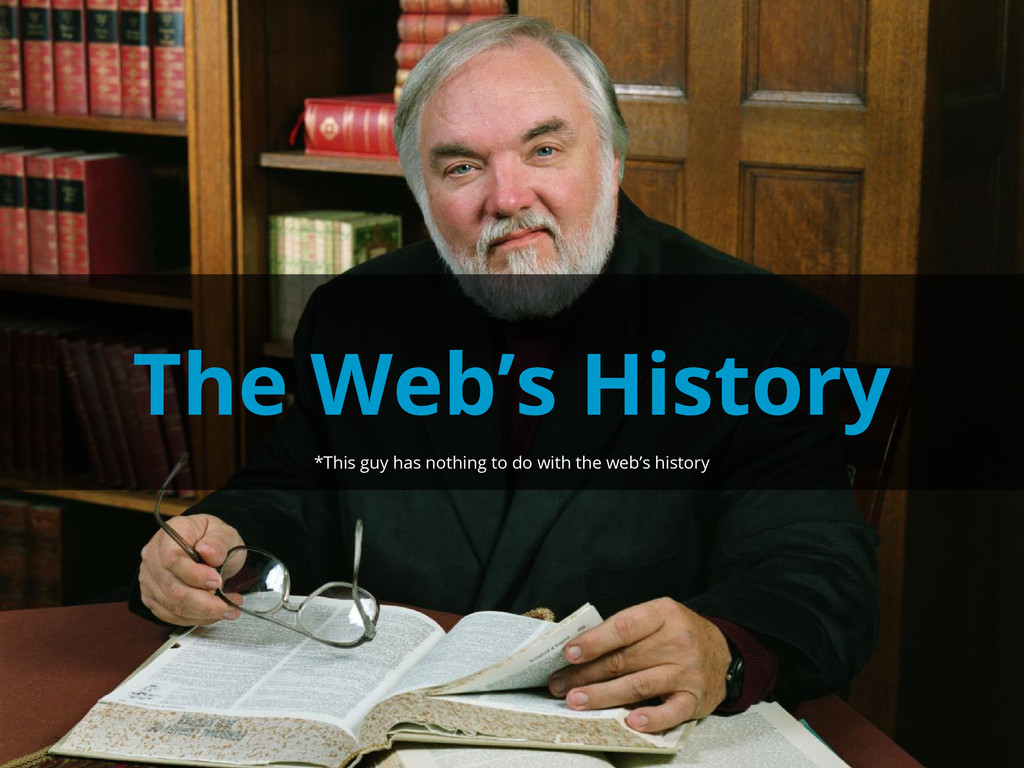 The Web's History *This guy has nothing to do w...