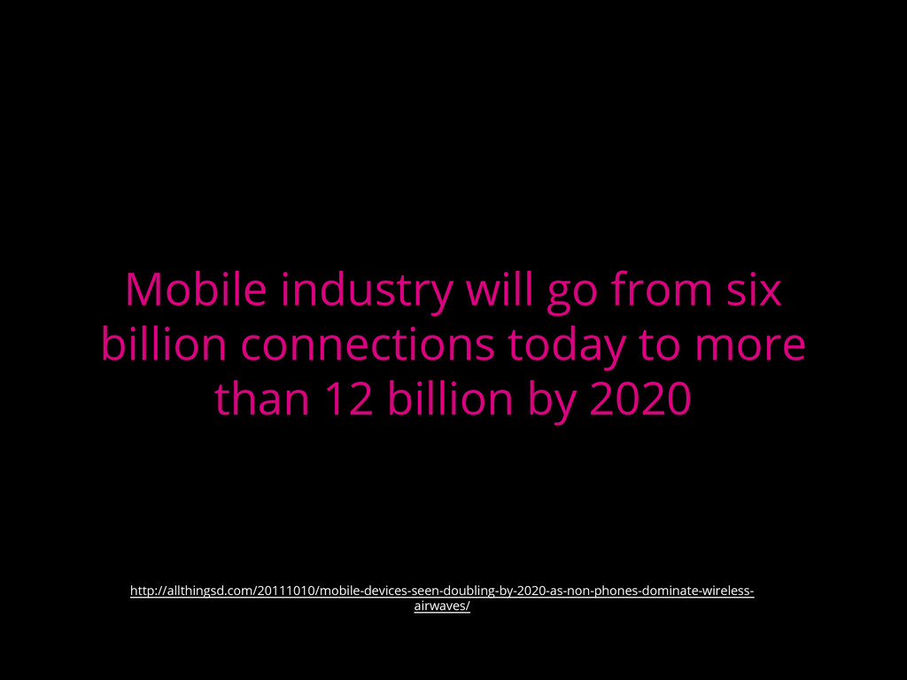 Mobile industry will go from six billion connec...