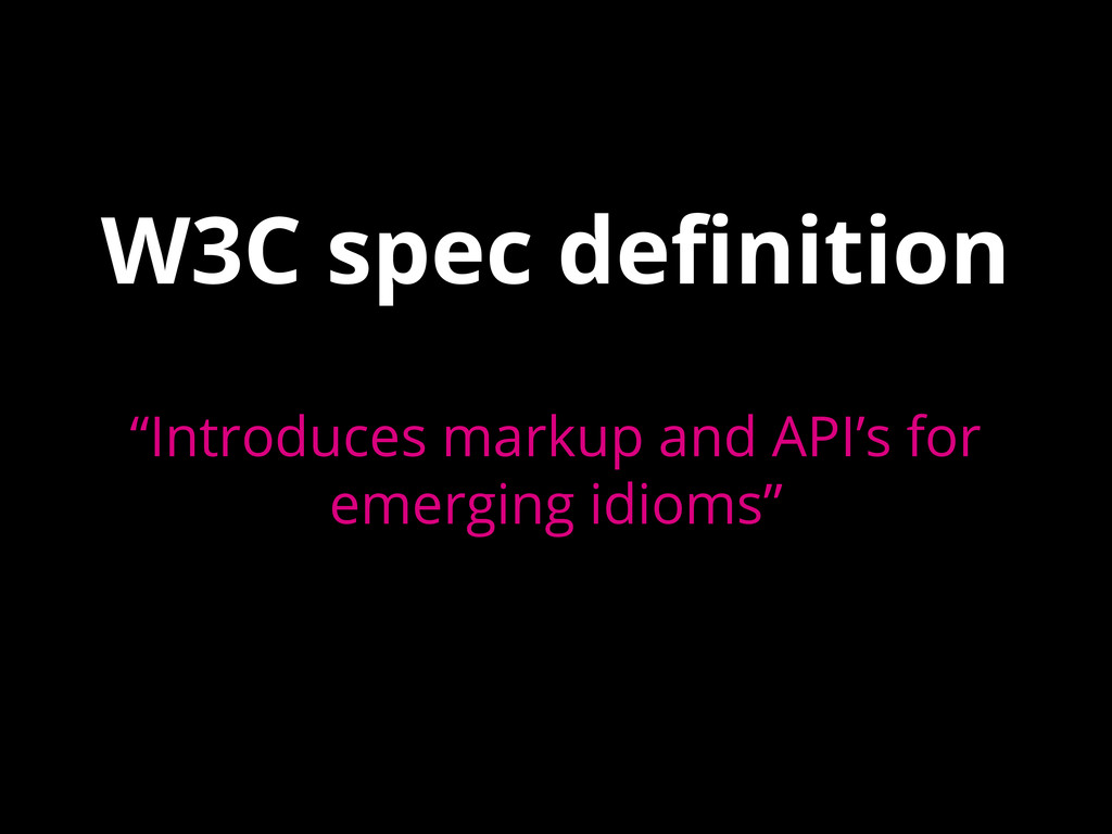 """W3C spec definition """"Introduces markup and API'..."""