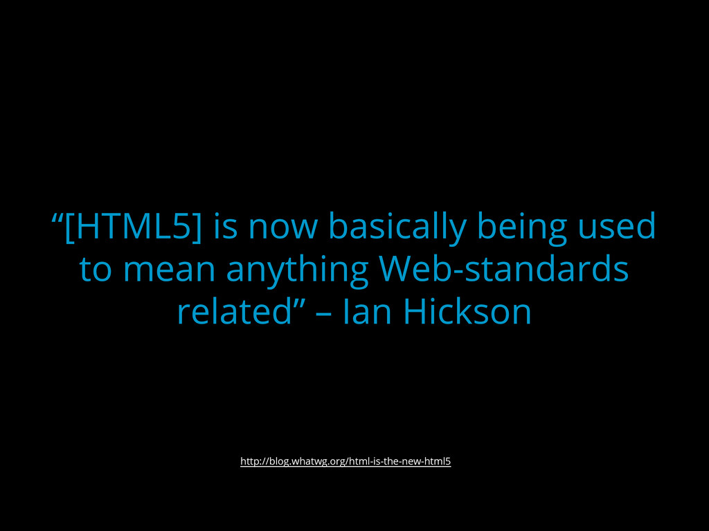 """""""[HTML5] is now basically being used to mean an..."""