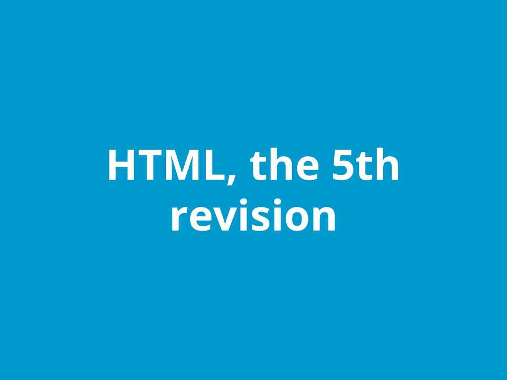 HTML, the 5th revision