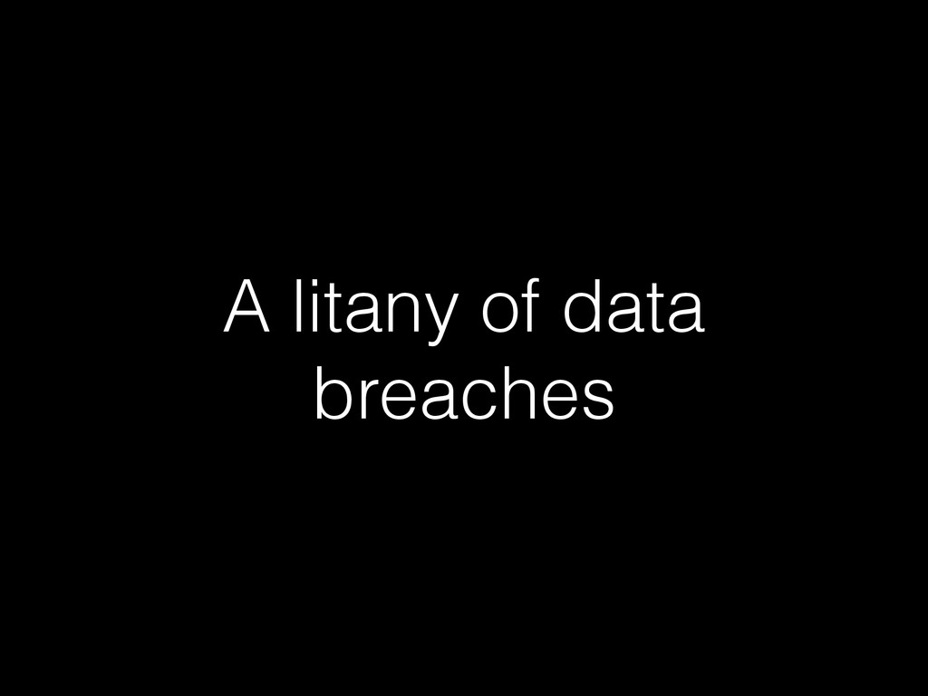 A litany of data breaches