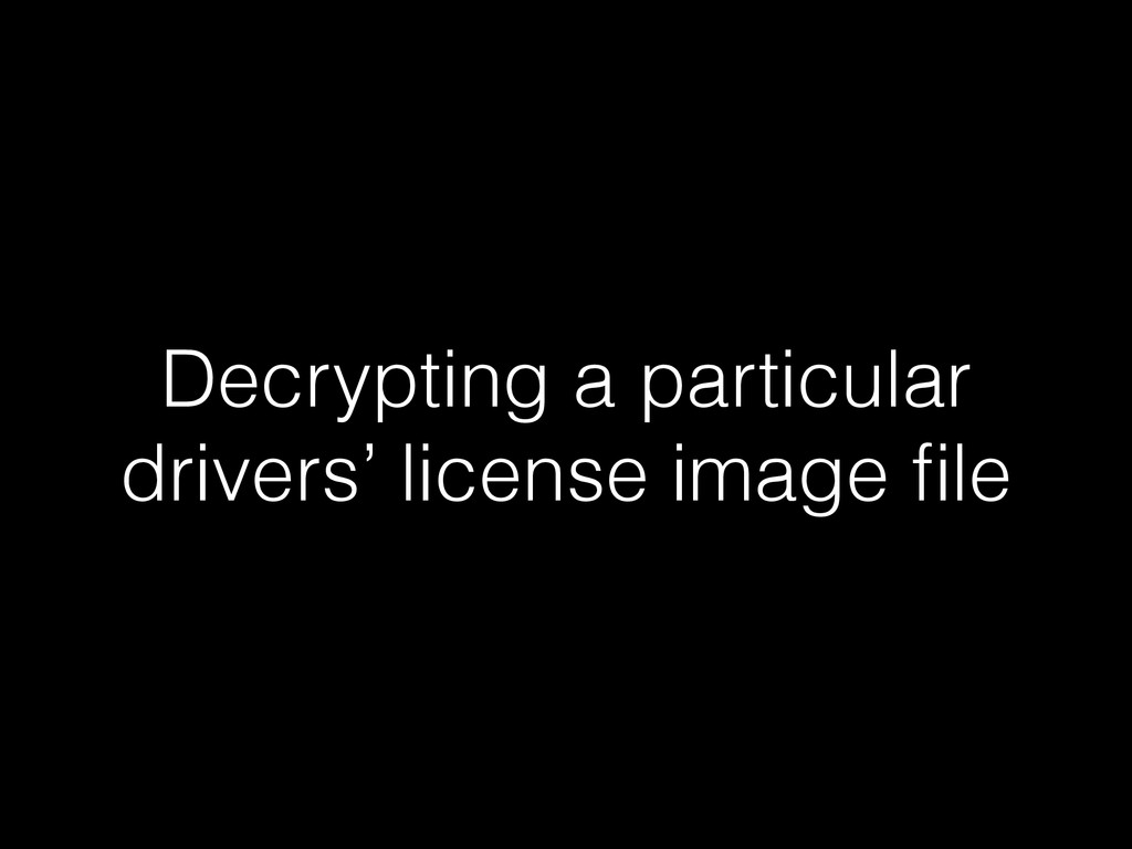 Decrypting a particular drivers' license image ...