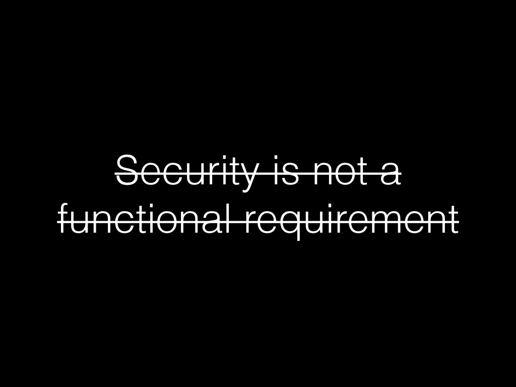 Security is not a functional requirement