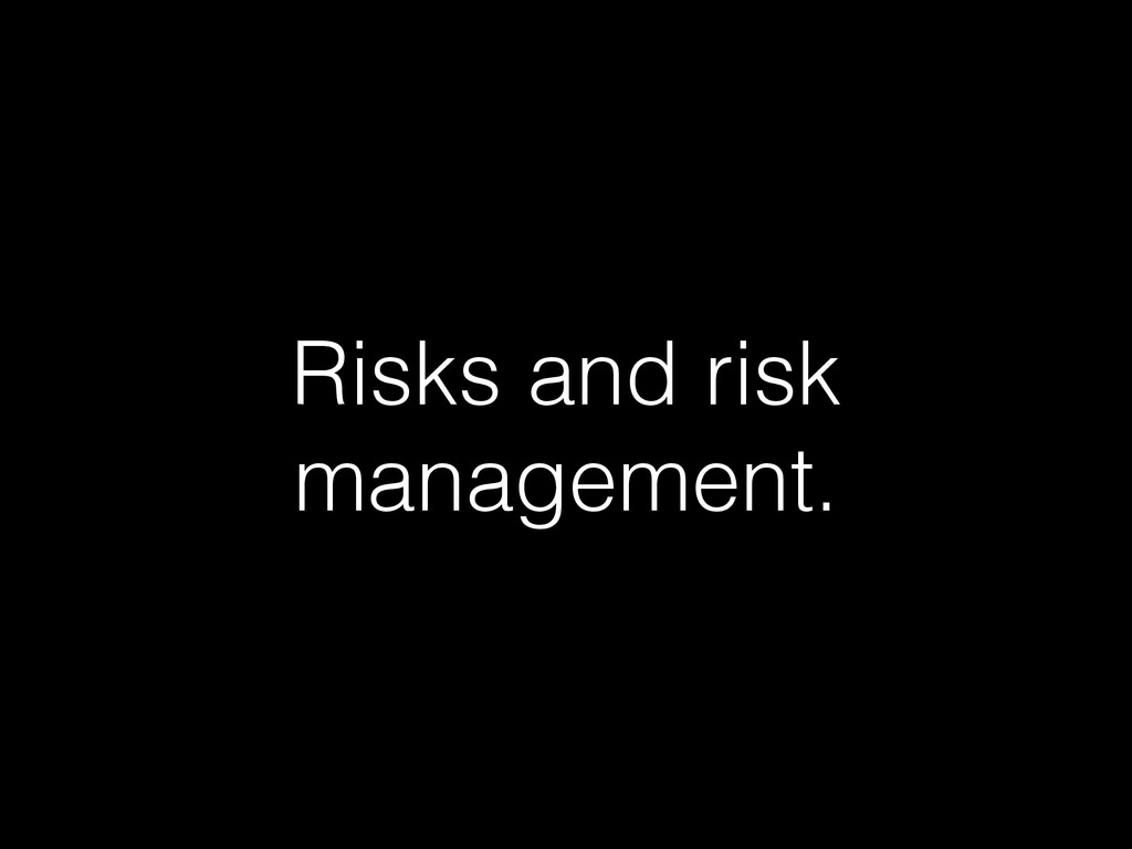 Risks and risk management.