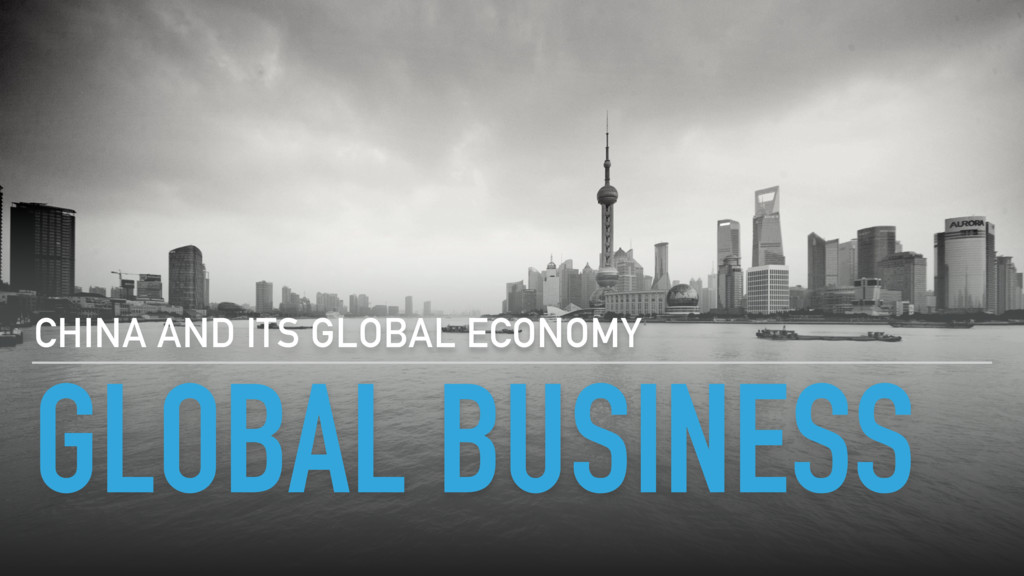 GLOBAL BUSINESS CHINA AND ITS GLOBAL ECONOMY