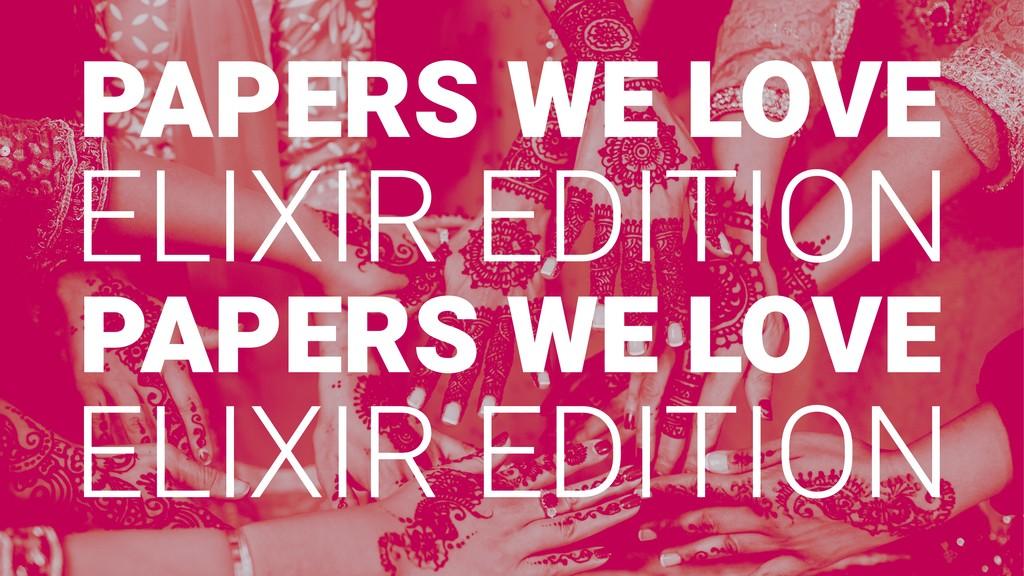 PAPERS WE LOVE ELIXIR EDITION PAPERS WE LOVE EL...