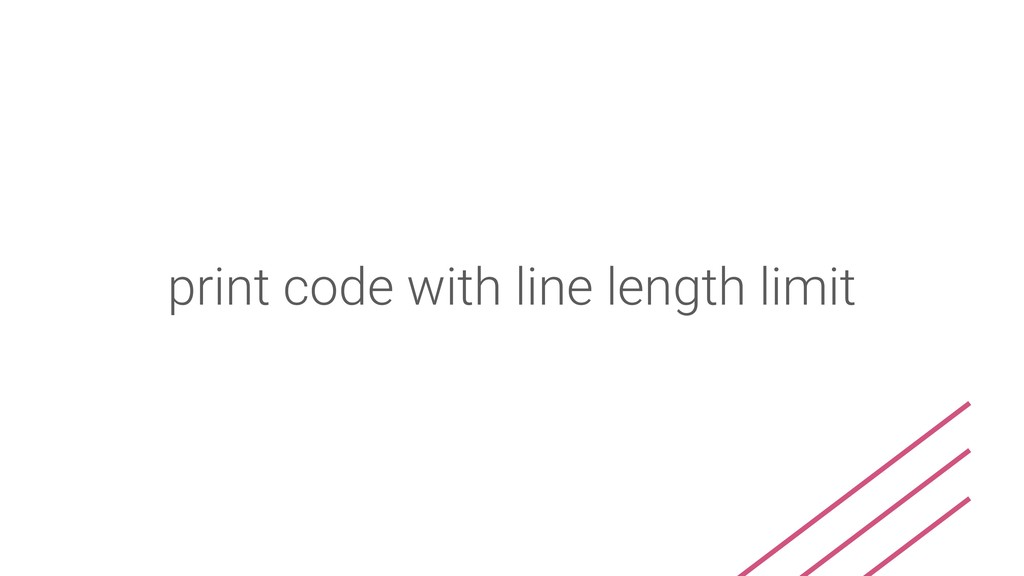 print code with line length limit