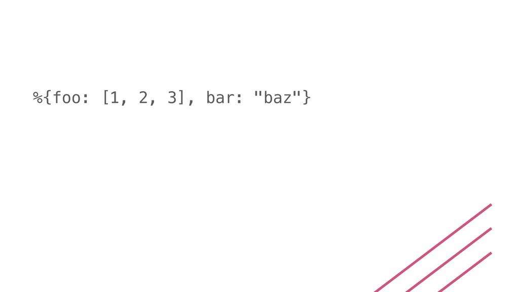 """%{foo: [1, 2, 3], bar: """"baz""""}"""