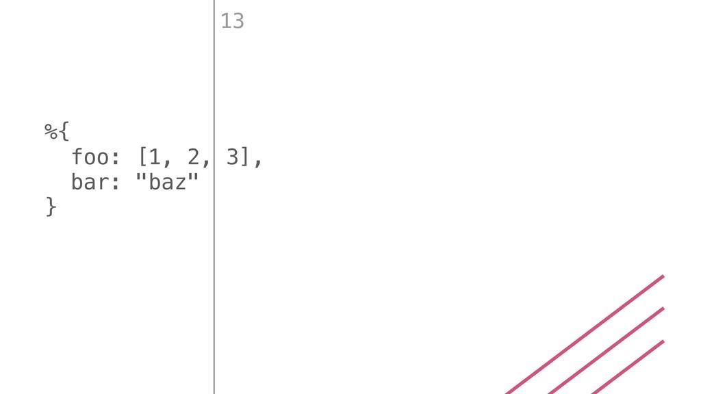 """%{ foo: [1, 2, 3], bar: """"baz"""" } 13"""