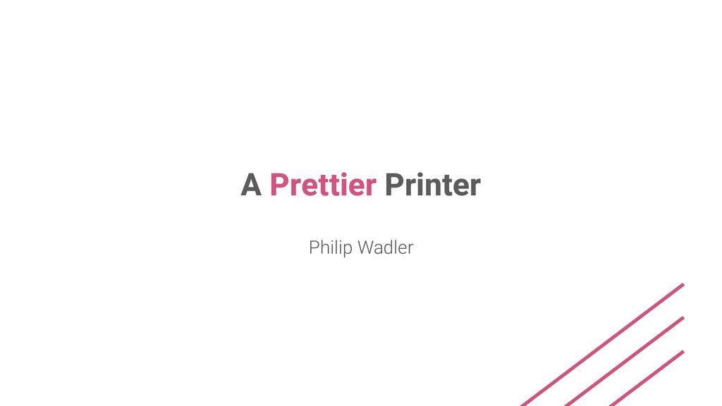 A Prettier Printer Philip Wadler