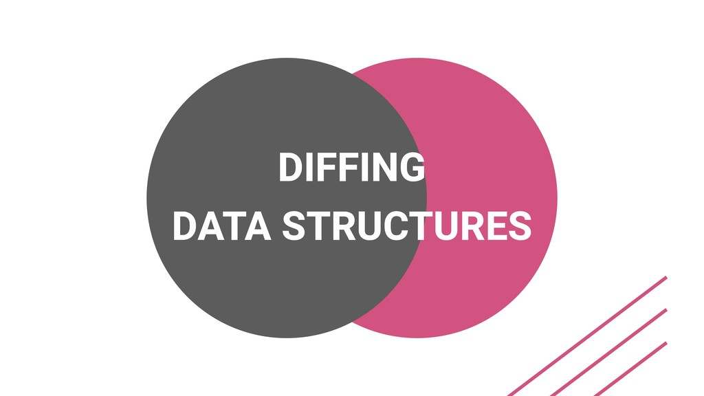 DIFFING DATA STRUCTURES