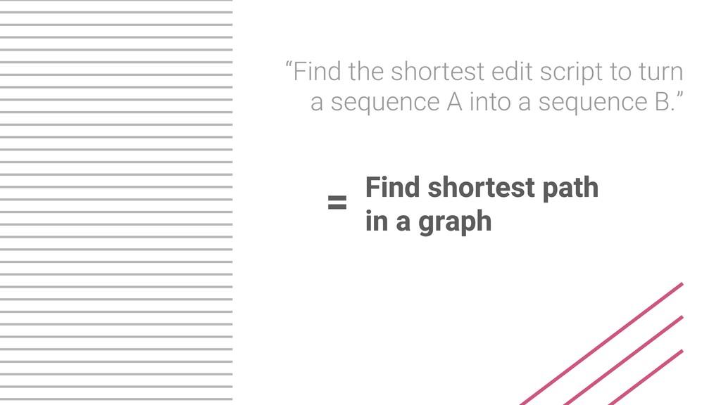 """Find the shortest edit script to turn a sequen..."