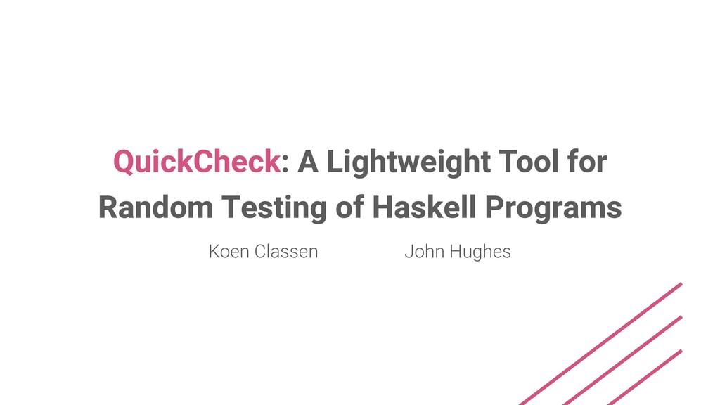 QuickCheck: A Lightweight Tool for Random Testi...