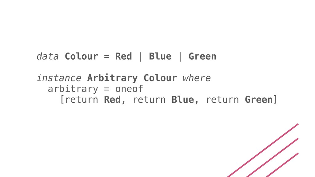 data Colour = Red | Blue | Green instance Arbit...