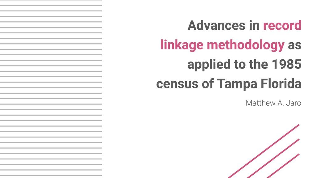 Advances in record linkage methodology as appli...