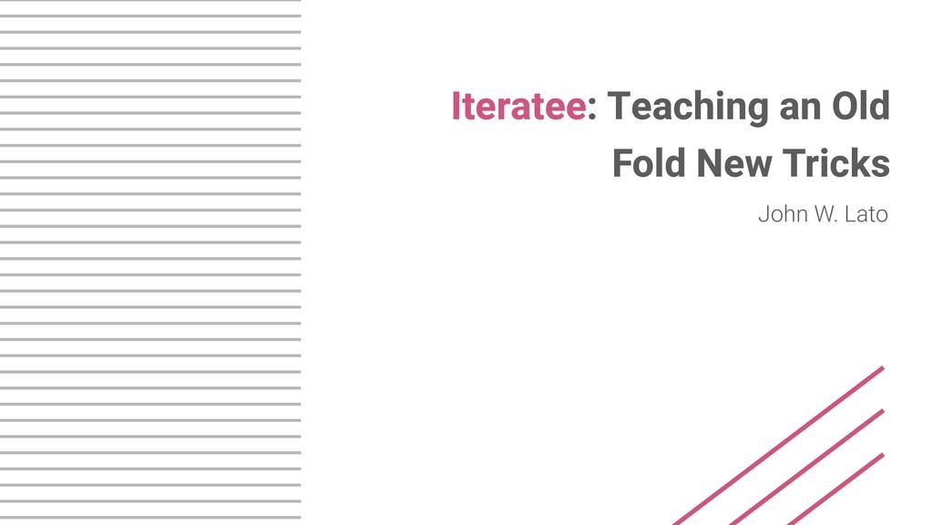 Iteratee: Teaching an Old Fold New Tricks John ...