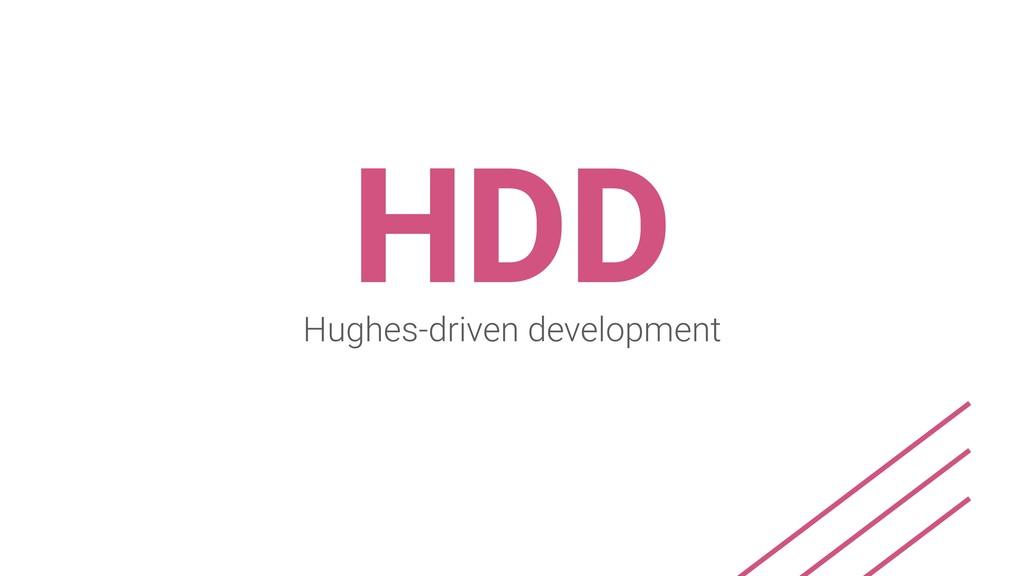 HDD Hughes-driven development