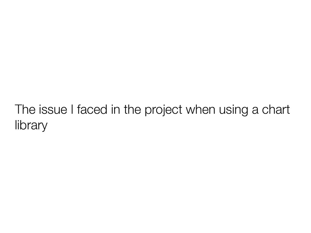The issue I faced in the project when using a c...