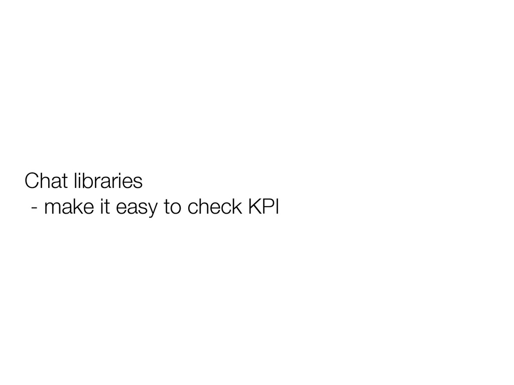 Chat libraries - make it easy to check KPI
