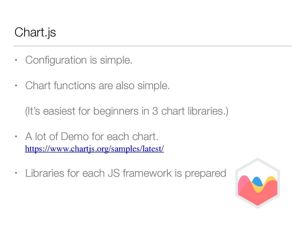 Chart.js • Configuration is simple. • Chart func...