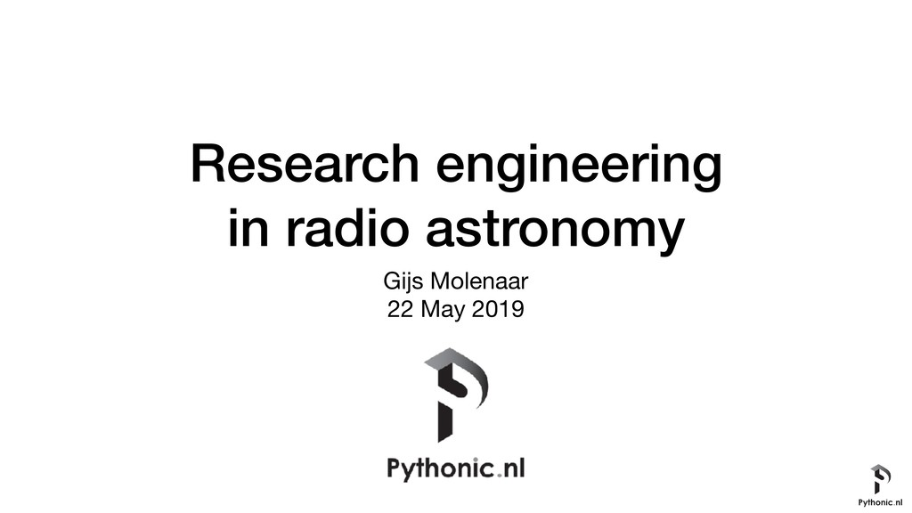Research engineering in radio astronomy Gijs Mo...