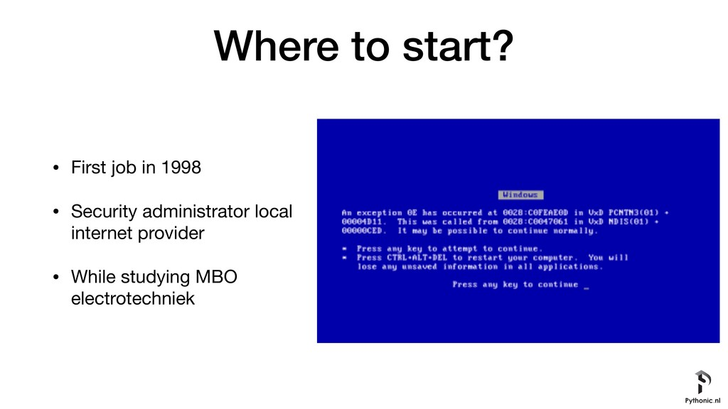 Where to start? • First job in 1998  • Security...