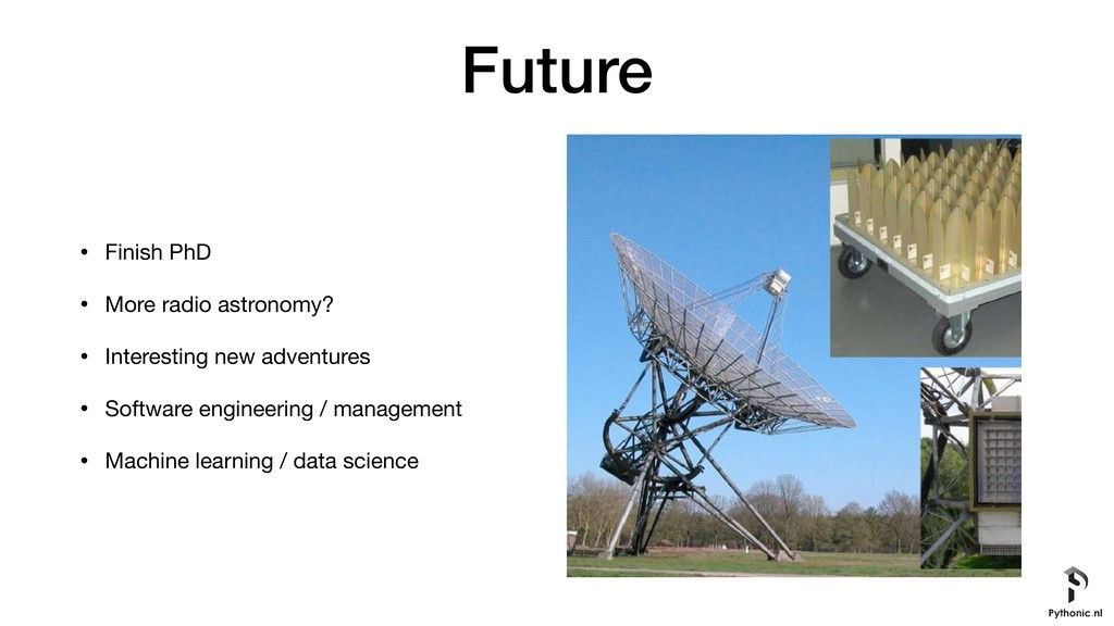 Future • Finish PhD  • More radio astronomy?  •...