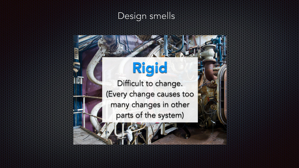 Rigid Difficult to change. (Every change causes...