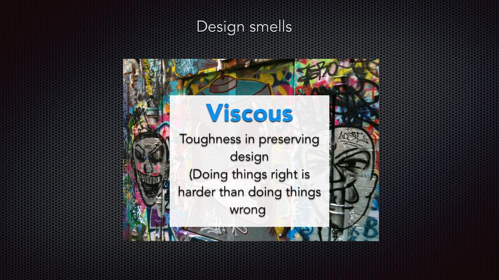 Design smells Viscous Toughness in preserving d...