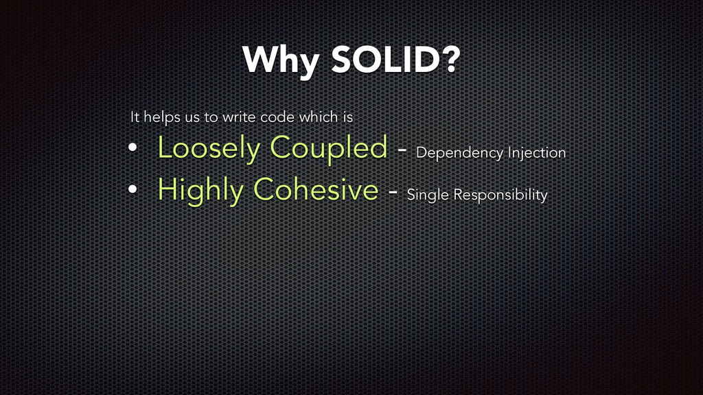 • Loosely Coupled - Dependency Injection • High...