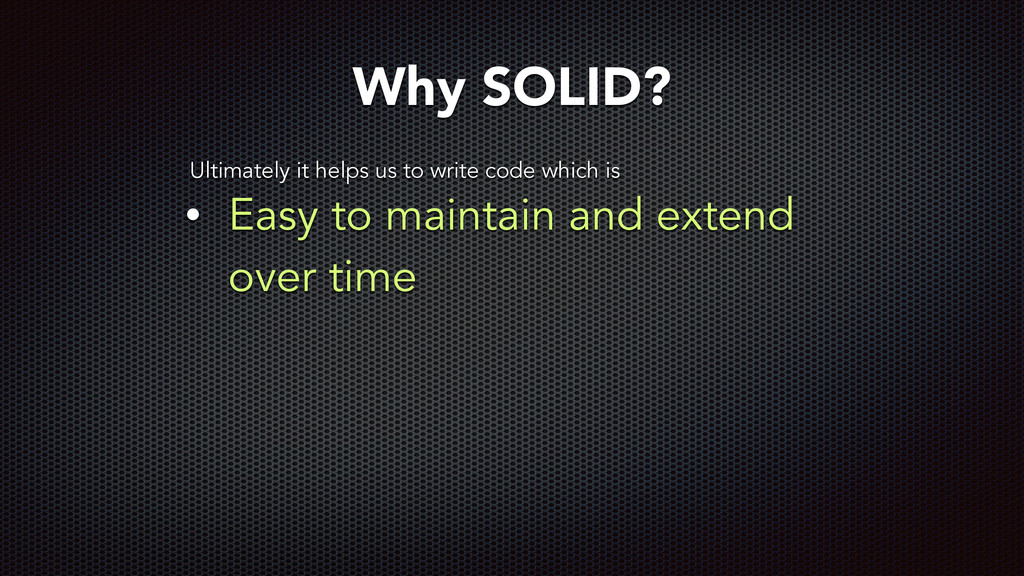 • Easy to maintain and extend over time Why SOL...