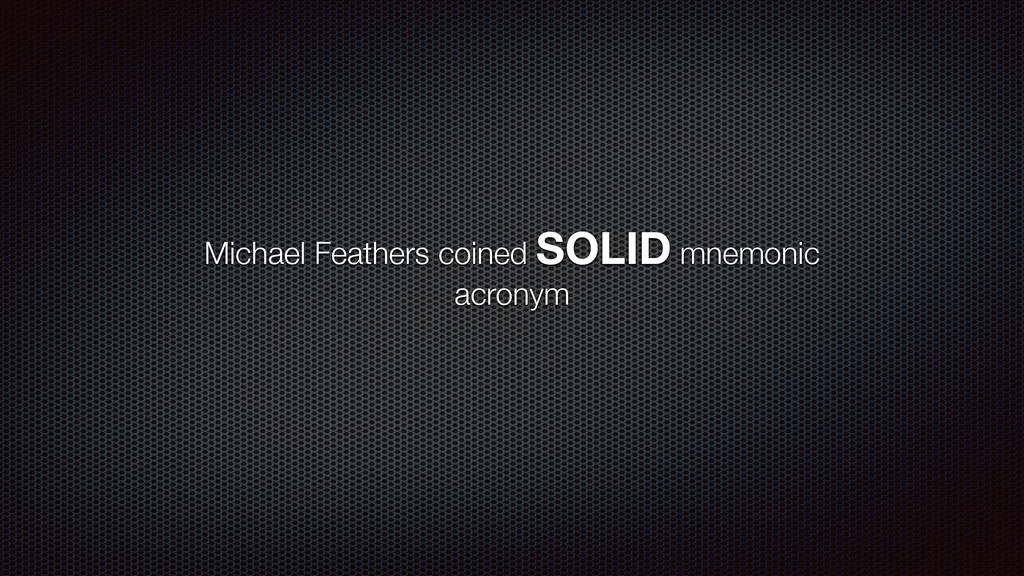Michael Feathers coined SOLID mnemonic acronym