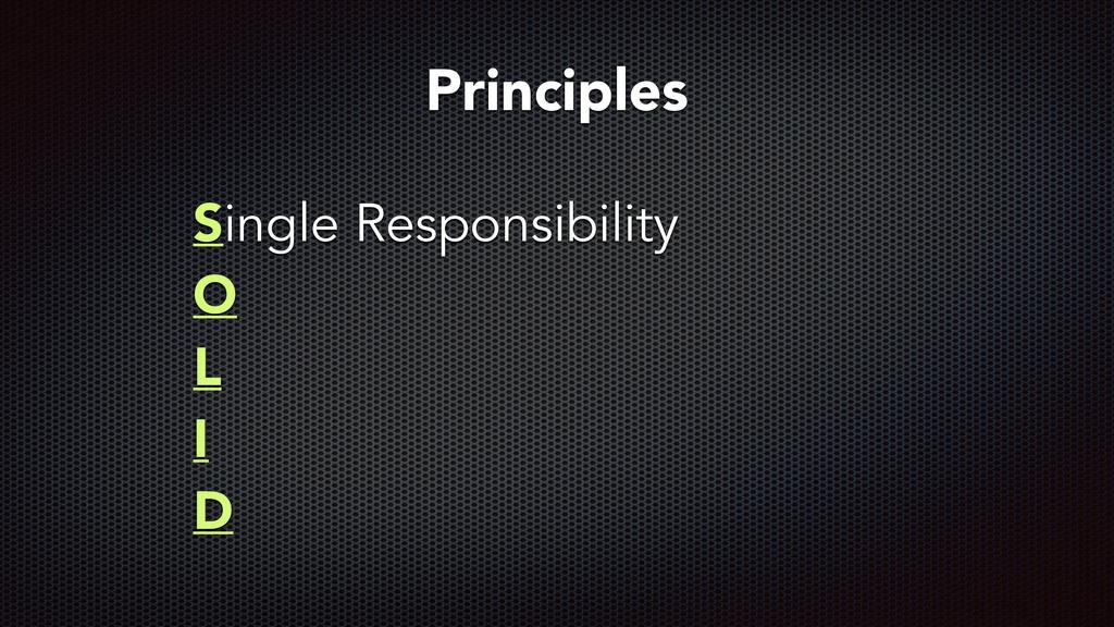 Single Responsibility O L I D Principles