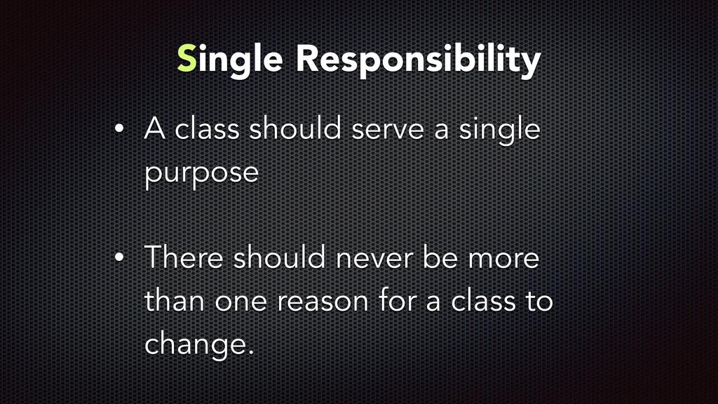 Single Responsibility ! • A class should serve ...