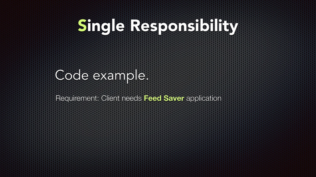 Code example. Single Responsibility Requirement...