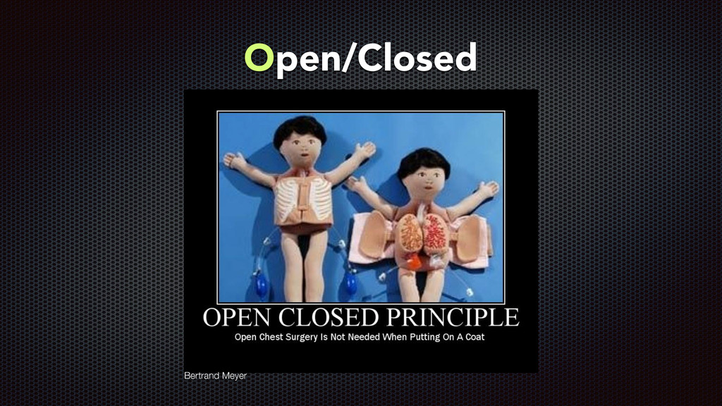 Open/Closed Bertrand Meyer