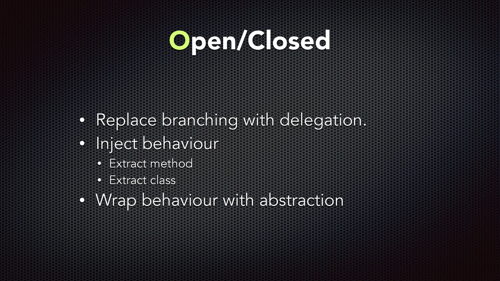 Open/Closed • Replace branching with delegation...
